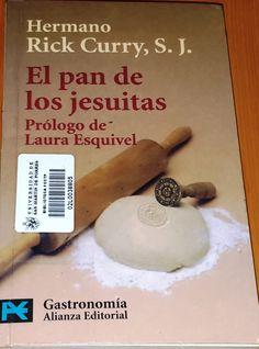 Título: El pan de los jesuitas, recetas y tradiciones de maestros panaderos jesuitas de todo el mundo /  Autor: Curry, Rick / Ubicación: FCCTP – Gastronomía – Tercer piso / Código:  G 641.815 C95