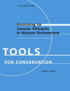 Getty Publications Virtual Library. Monitoring for Gaseous Pollutants in Museum Environments: