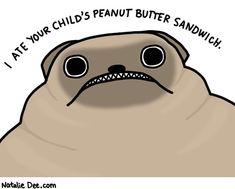 pugs eat more than PB sandwiches.