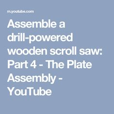 Assemble a drill-powered wooden scroll saw: Part 4 - The Plate Assembly - YouTube