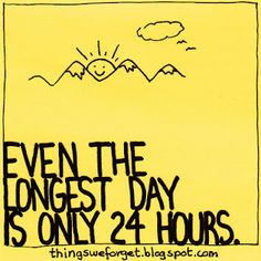 Even the longest day is only 24 hrs :)