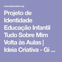 Projeto de Identidade Educação Infantil Tudo Sobre Mim Volta às Aulas | Ideia Criativa - Gi Barbosa Educação Infantil