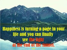 #Happiness is turning a #page in your #life and you can finally see the #light at the #end of the #tunnel. ~♥♥~