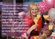 Stop putting your career first: | 22 Amy Poehler Quotes That Will Actually Change Your Life