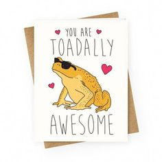 """You Are Toadally Awesome - Let your loved one know they are toadally awesome with this funny, animal pun design featuring the text """"You Are Toadally A Birthday Card Puns, Birthday Cards For Friends, Bday Cards, Diy Cards For Friends, Funny Valentines Cards For Friends, Best Friend Cards, Birthday Greetings, Cool Birthday Cards, Funny Valentine Sayings"""