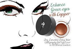 """Green Eyes: Copper Cools  """"Copper is killer on green eyes,"""" says Sattar. """"Apply copper eyeshadow to lids and the bottom lash line, and then wet your brush and go over the color to moisten it, which will intensify both the shadow and your eye color,"""" he adds. Or try a rich gel eyeliner in the pretty-penny shade, like this waterproof version by Lancôme.  Lancôme Long Wear Calligraphy Gel EyeLiner in 101 Bronze Couture, $24.5"""