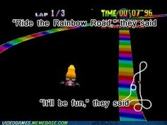 Try the Shortcut They Said - Rainbow Road. *shakes fist* Most annoying Mario kart track ever, got worse in every game. Video Game Memes, Video Games, Nerd Love, Nintendo, Mario Kart, Gaming Memes, Super Mario Bros, Funny Games, Haha