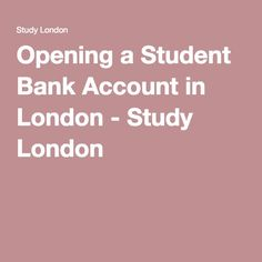 Opening a Student Bank Account in London - Study London
