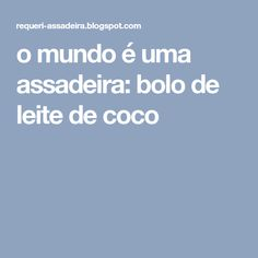 o mundo é uma assadeira: bolo de leite de coco Chapati, Portuguese Recipes, Nutella, Banana, Desserts, Muffins, Cupcakes, Sweet, Flourless Cake