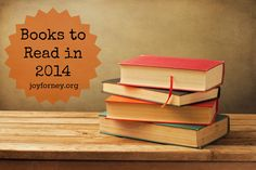 Books to Read in 2014- Here's my list!- Joy Forney