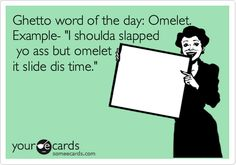 ghetto word of the day... bahaha!
