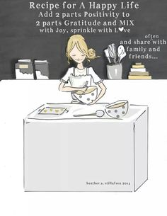 Recipe for A Happy Life - Rose Hill Designs: Heather Stillufsen Positive Quotes, Motivational Quotes, Inspirational Quotes, Positive Life, Positive Messages, Uplifting Quotes, Great Quotes, Quotes To Live By, Rose Hill Designs