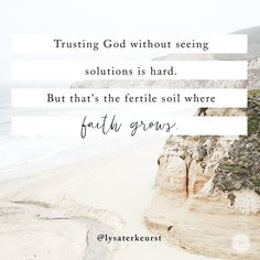 """Trusting God without seeing solutions is hard. But that's the fertile soil where faith grows."" - Lysa TerKeurst (@LysaTerKeurst) 