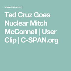 Ted Cruz Goes Nuclear Mitch McConnell | User Clip | C-SPAN.org