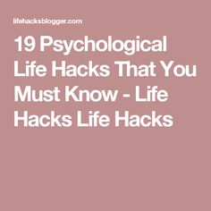 19 Psychological Life Hacks That You Must Know - Life Hacks Life Hacks