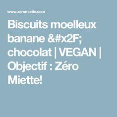 Biscuits moelleux banane / chocolat | VEGAN | Objectif : Zéro Miette!