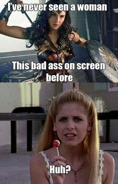 I loved Wonder Woman but damn right, Buffy was the baddest bitch on the block
