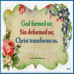 God formed us; Sin deformed us; Christ transforms us Easter Bible Verses, Words Of Comfort, Thank You Jesus, Begotten Son, Everlasting Life, Finding God, Irish Blessing, Prayer Warrior, Lord And Savior