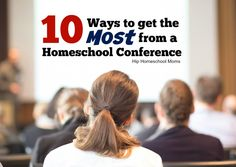 10 ways to get the most from a homeschool conference