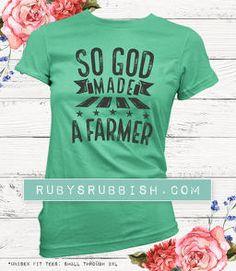 So God Made A Farmer, Graphic Tees, Ruby's Rubbish, Shop the Rubbish, Tee Shirt
