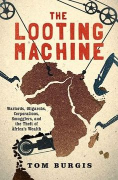 The Looting Machine: Warlords, Oligarchs, Corporations, Smugglers, and the Theft of Africa's Wealth by Tom Burgis | 9781610394390 | Hardcover | Barnes & Noble