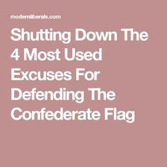 Shutting Down The 4 Most Used Excuses For Defending The Confederate Flag