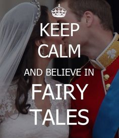 KEEP CALM AND BELIEVE IN FAIRY TALES