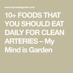 10+ FOODS THAT YOU SHOULD EAT DAILY FOR CLEAN ARTERIES – My Mind is Garden Clean Arteries, Clogged Arteries, Carotid Artery, Healthy Recipes, Healthy Foods, Healthy Living, Conditioner, Mindfulness, Cleaning