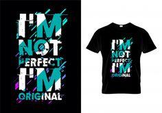 I'm not perfect i'm original typography tshirt Premium Vector Vector Free, Im Not Perfect, Shirt Designs, Typography, The Originals, Abstract, Illustration, Mens Tops, T Shirt