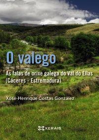 »O valego. As falas de orixe galega do Val do Ellas (Cáceres-Estremadura)» de Xosé-Henriques Costas. @XERAIS