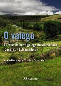 »O valego. As falas de orixe galega do Val do Ellas (Cáceres-Estremadura)» de Xosé-Henriques Costas.