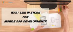 What Lies In Store For Mobile App Development?