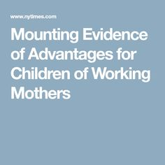 A study of adults in 25 countries showed that having a working mother had some economic, educational and social benefits for children of both sexes. Parental Leave, Working Mother, Mothers, Parenting, Education, Children, Young Children, Boys, Kids