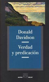 Verdad y predicación / Donald Davidson ; traducción de Jara Diotima Sánchez Bennasar. B 945.D383 T7 ES