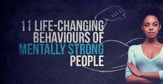 11 Life-Changing Behaviours Of Mentally Strong People