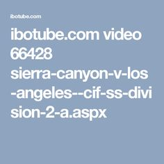 ibotube.com video 66428 sierra-canyon-v-los-angeles--cif-ss-division-2-a.aspx