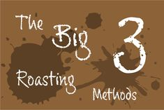 The Big Three Roasting Methods