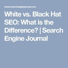 White vs. Black Hat SEO: What is the Difference? | Search Engine Journal