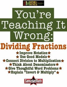 Dividing Fractions: You're Teaching It Wrong - 6 concrete recommendations to improve your practice and help students completely understand why, when and how to divide fractions. Dividing Fractions, Teaching Fractions, Math Fractions, Teaching Math, Multiplication, Maths, Teaching Tips, Math Teacher, Math Classroom