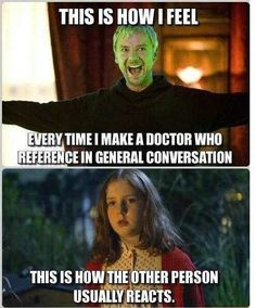 I need more Whovian friends. Actually, no, I have lots, but I never see them.