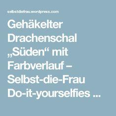 """Gehäkelter Drachenschal """"Süden"""" mit Farbverlauf – Selbst-die-Frau Do-it-yourselfies DIY Handarbeiten"""