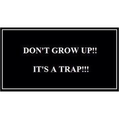 Don't grow up!!