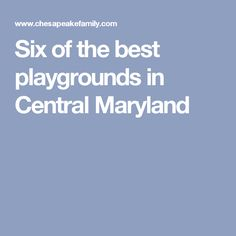 Six of the best playgrounds in Central Maryland