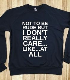 NOT TO BE RUDE BUT I DON'T CARE - http://glamfoxx.com - Skreened T-shirts, Organic Shirts, Hoodies, Kids Tees, Baby One-Pieces and Tote Bags