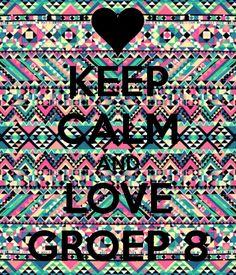 keep calm and love groep 8 - Google zoeken