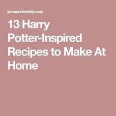 13 Harry Potter-Inspired Recipes to Make At Home