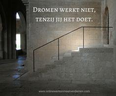 Dromen werkt niet, tenzij jij het doet. Kom deze zomer in actie met dit: www.onlinewerkenmeerverdienen.com