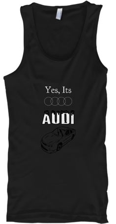 Yes, Its Audi Black T-Shirt Front