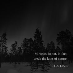 Miracles do not, in fact, break the laws of nature. —C.S. Lewis