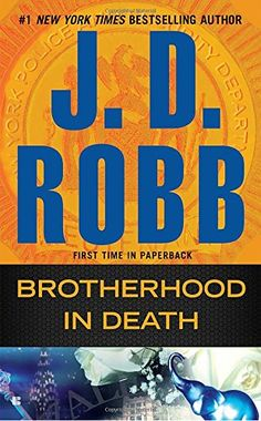 Brotherhood in Death by J. D. Robb. In this thrilling novel in the #1 New York Times bestselling In Death series, Lieutenant Eve Dallas finds herself in the middle of a conspiracy when she investigates the disappearance of a former U.S. Senator. Just as Dennis Mira is about to confront his cousin Edward about selling the West Village brownstone that belonged to their grandfather, he gets a shock: Edward is in front of him, bruised and bloody...and then everything goes black. When Dennis...